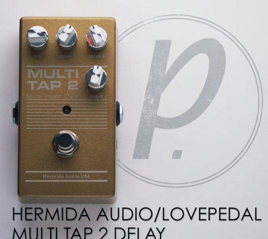 Hermida Audio / Lovepedal Multi Tap 2 Delay