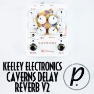 Keeley Electronics Caverns Delay Reverb v2