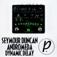 Seymour Duncan Andromeda Dynamic Digital Delay
