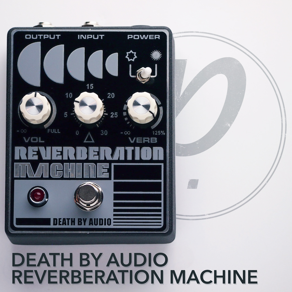 Death By Audio Reverberation Machine Pedal Of The Day