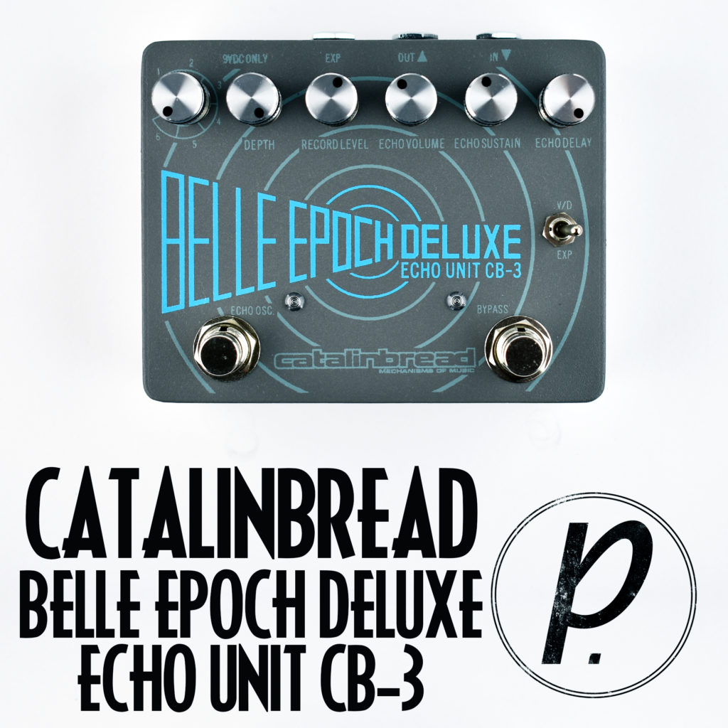 Catalinbread Belle Epoch Deluxe Cb 3 Echo Tape Delay Pedal Of The Day Bbe Wah Class A Circuit Design Icon Music