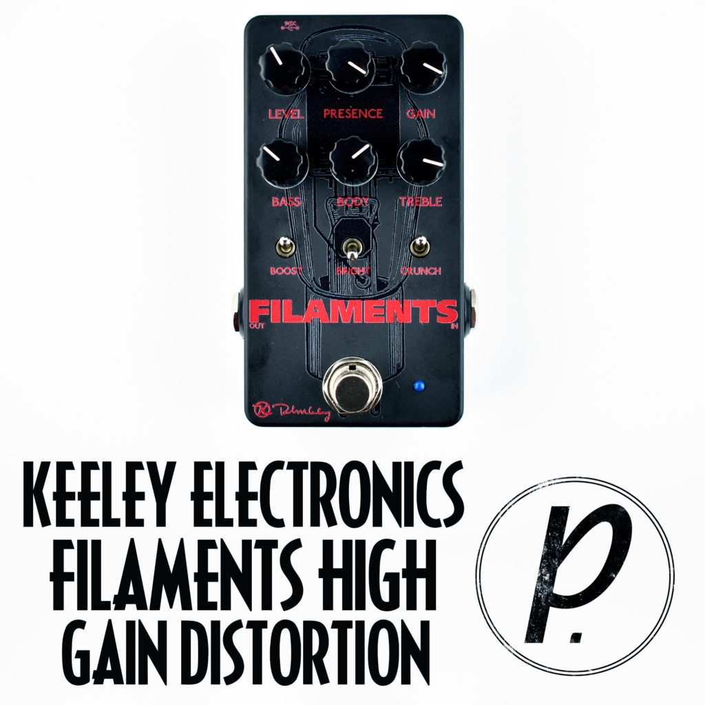 keeley electronics filaments high gain distortion pedal of the day. Black Bedroom Furniture Sets. Home Design Ideas